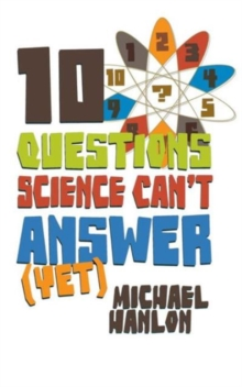 10 Questions Science Can't Answer (Yet) : A Guide to Science's Greatest Mysteries, Paperback Book