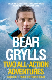 Bear Grylls: Two All-action Adventures : Facing Up / Facing the Frozen Ocean, Paperback Book