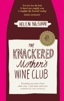 The Knackered Mother's Wine Club : Everything You Need to Know About Wine - and Much, Much More, Hardback Book