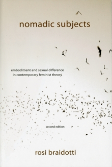 Nomadic Subjects : Embodiment and Sexual Difference in Contemporary Feminist Theory, Paperback Book