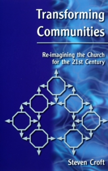 Transforming Communities : Re-imagining the Church for the Twenty-first Century, Paperback Book