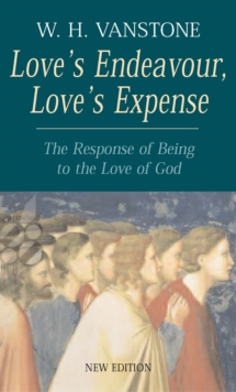 Love's Endeavour, Love's Expense : The Response of Being to the Love of God, Paperback Book