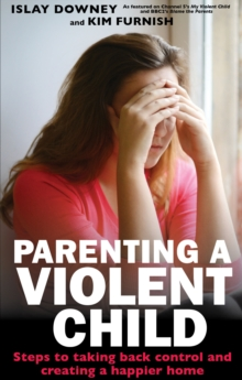 Parenting a Violent Child : Steps to taking back control and creating a happier home, Paperback Book