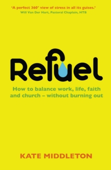 Refuel : How to balance work, life, faith and church - without burning out, Paperback Book