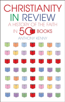 Christianity in Review : A History of the Faith in 50 Books, Hardback Book