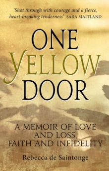 One Yellow Door : A memoir of love and loss, faith and infidelity, Paperback Book