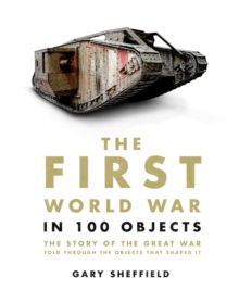 The First World War in 100 Objects, Paperback Book