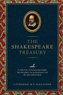 The Shakespeare Treasury : A Collection of Fascinating Insights into the Plays, the Performances and the Man Behind Them, Hardback Book