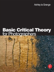 Basic Critical Theory for Photographers, Paperback Book