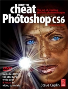 How to Cheat in Photoshop CS6 : The art of creating realistic photomontages, Paperback Book