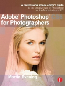 Adobe Photoshop CS6 for Photographers : A professional image editor's guide to the creative use of Photoshop for the Macintosh and PC, Paperback Book