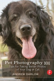 Pet Photography 101 : Tips for Taking Better Photos of Your Dog or Cat, Paperback Book
