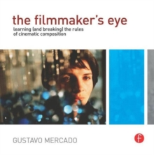 The Filmmaker's Eye : Learning (and Breaking) the Rules of Cinematic Composition, Paperback Book