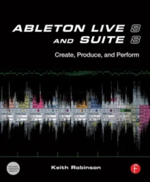 Ableton Live 8 and Suite 8 : Create, Produce, Perform, Paperback Book