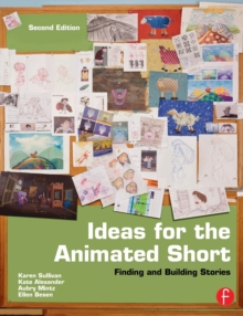 Ideas for the Animated Short : Finding and Building Stories, Paperback Book