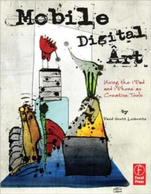 Mobile Digital Art : Using the iPad and iPhone as Creative Tools, Paperback Book