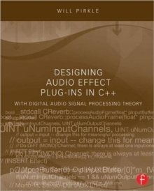 Designing Audio Effect Plug-Ins in C++ : With Digital Audio Signal Processing Theory, Paperback Book