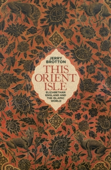 This Orient Isle : Elizabethan England and the Islamic World, Hardback Book