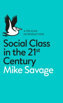 Social Class in the 21st Century, Paperback Book
