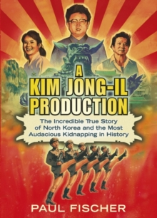 A Kim Jong-Il Production : The Incredible True Story of North Korea and the Most Audacious Kidnapping in History, Paperback Book