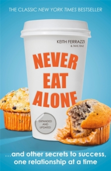 Never Eat Alone : And Other Secrets to Success, One Relationship at a Time, Paperback Book