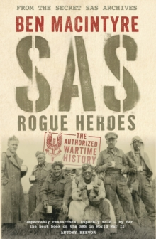 SAS : Rogue Heroes - The Authorized Wartime History, Hardback Book
