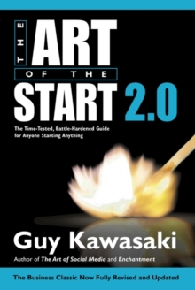 Art of the Start 2.0 : The Time-Tested, Battle-Hardened Guide for Anyone Starting Anything, Paperback Book