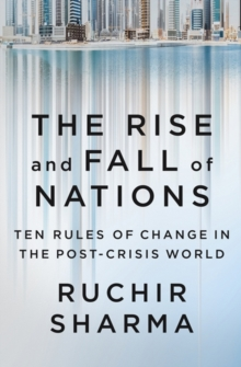 The Rise and Fall of Nations : Ten Rules of Change in the Post-Crisis World, Hardback Book