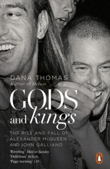 Gods and Kings : The Rise and Fall of Alexander McQueen and John Galliano, Paperback Book