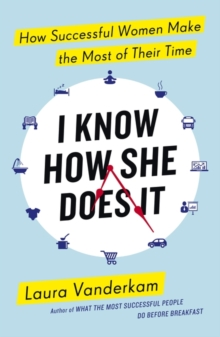 I Know How She Does it : How Successful Women Make the Most of Their Time, Paperback Book