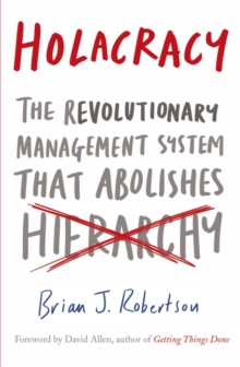 Holacracy : The Revolutionary Management System That Abolishes Hierarchy, Paperback Book