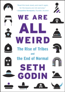 We are All Weird : The Rise of Tribes and the End of Normal, Paperback Book