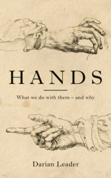 Hands : What We Do with Them - and Why, Hardback Book