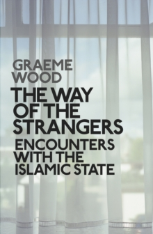 The Way of the Strangers : Encounters with the Islamic State, Hardback Book