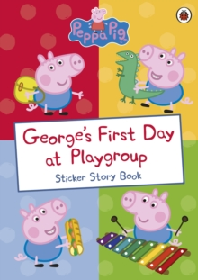 Peppa Pig: George's First Day at Playgroup, Paperback Book