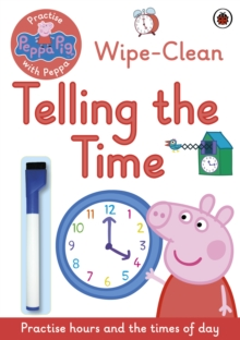 Peppa Pig: Practise with Peppa: Wipe-Clean Telling the Time, Paperback Book