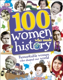 100 Women Who Made History : Remarkable women who shaped our world, Hardback Book