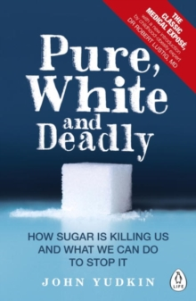 Pure, White and Deadly : How Sugar is Killing Us and What We Can Do to Stop it, Paperback Book