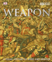 Weapon : A Visual History of Arms and Armour, Hardback Book