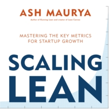 Scaling Lean : Mastering the Key Metrics for Startup Growth, Paperback Book