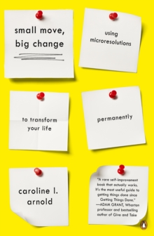 Small Move, Big Change : Using Microresolutions to Transform Your Life Permanently, Paperback Book
