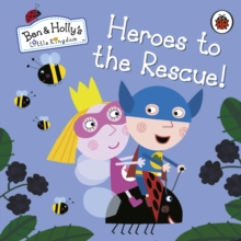 Ben and Holly's Little Kingdom: Heroes to the Rescue!, Board book Book