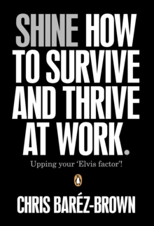 Shine : How to Survive and Thrive at Work, Paperback Book