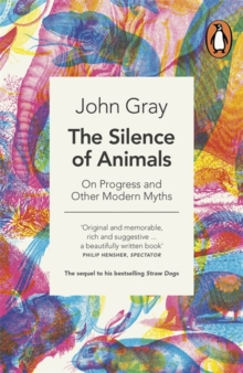 The Silence of Animals : On Progress and Other Modern Myths, Paperback Book