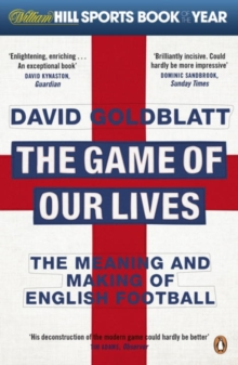 The Game of Our Lives : The Meaning and Making of English Football, Paperback Book