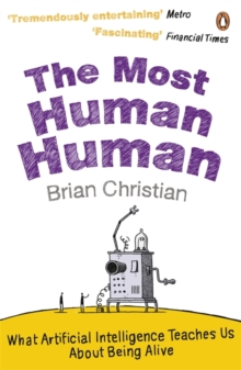 The Most Human Human : What Artificial Intelligence Teaches Us About Being Alive, Paperback Book