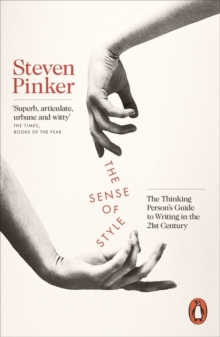 The Sense of Style : The Thinking Person's Guide to Writing in the 21st Century, Paperback Book