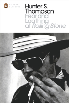 Fear and Loathing at Rolling Stone : The Essential Writing of Hunter S. Thompson, Paperback Book