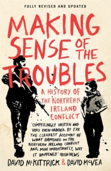 Making Sense of the Troubles : A History of the Northern Ireland Conflict, Paperback Book