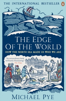 The Edge of the World : How the North Sea Made Us Who We are, Paperback Book